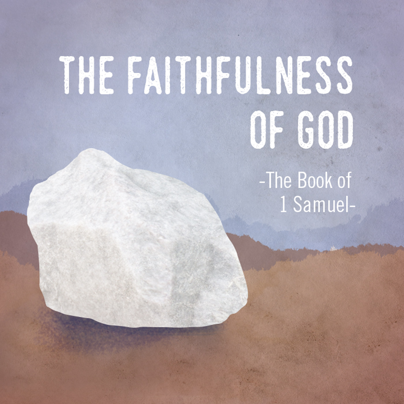 1 Samuel: The Anointing of David - The Faithfulness of God: The Book of 1 Samuel