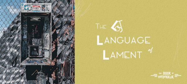 Habakkuk: The Lost Language of Lament
